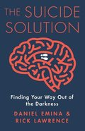 The Suicide Solution: Finding Your Way Out of the Darkness Paperback