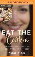 Eat the Cookie: The Imperfectionist's Guide to Food, Faith, and Fitness (Mp3) CD