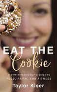 Eat the Cookie: The Imperfectionist's Guide to Food, Faith, and Fitness (4 Cds) CD