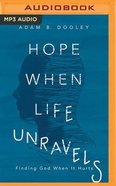 Hope When Life Unravels: Finding God When It Hurts (Mp3) CD