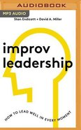 Improv Leadership: How to Lead Well in Every Moment (Mp3) CD