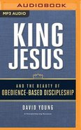 King Jesus and the Beauty of Obedience-Based Discipleship (Mp3) CD