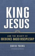 King Jesus and the Beauty of Obedience-Based Discipleship (7 Cds) CD