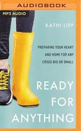 Ready For Anything: Preparing Your Heart and Home For Any Crisis Big Or Small (Mp3) CD
