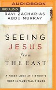Seeing Jesus From the East: A Fresh Look At History's Most Influential Figure (Mp3) CD
