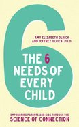 Six Needs of Every Child: Empowering Parents and Kids Through the Science of Connection (5 Cds) CD
