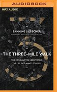 The Three-Mile Walk: The Courage You Need to Live the Life God Wants For You (Mp3) CD