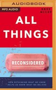 All Things Reconsidered: How Rethinking What We Know Helps Us Know What We Believe (Mp3) CD