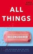 All Things Reconsidered: How Rethinking What We Know Helps Us Know What We Believe (4 Cds) CD