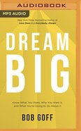 Dream Big: Know What You Want, Why You Want It, and What You're Going to Do About It (Mp3) CD