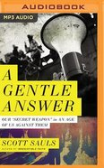 "A Gentle Answer: Our ""Secret Weapon"" in An Age of Us Against Them (Mp3) CD"