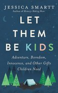 Let Them Be Kids: Adventure, Boredom, Innocence, and Other Gifts Children Need (6 Cds) CD