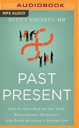 Past Present: How to Stop Making the Same Relationship Mistakes--And Start Building a Better Life (Mp3) CD