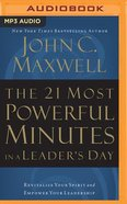 The 21 Most Powerful Minutes in a Leader's Day: Revitalize Your Spirit and Empower Your Leadership (Mp3) CD
