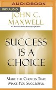 Success is a Choice: Make the Choices That Make You Successful (Mp3, Unabridged) CD