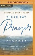 The 28-Day Prayer Journey: A Daily Guide to Conversations With God (Mp3) CD