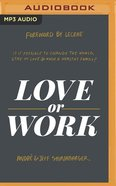 Love Or Work: Is It Possible to Change the World, Stay in Love, and Raise a Healthy Family? (Mp3) CD