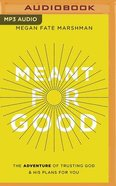 Meant For Good: The Adventure of Trusting God and His Plans For You (Mp3) CD