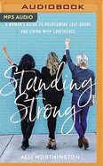 Standing Strong: A Woman's Guide to Overcoming Self-Doubt and Living With Confidence (Mp3) CD
