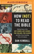 How to Read the Bible (Unabridged MP3): Making Sense of the Anti-Women, Anti-Science, Pro-Violence, Pro-Slavery and Other Crazy-Sounding Parts of Scri CD