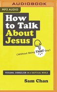 How to Talk About Jesus (Unabridged, MP3): Personal Evangelism in a Skeptical World (Without Being That Guy) CD