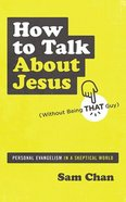 How to Talk About Jesus Unabridged, 3 CDS: Personal Evangelism in a Skeptical World (Without Being That Guy) CD