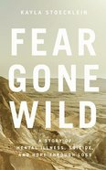 Fear Gone Wild: A Story of Mental Illness, Suicide, and Hope Through Loss (5 Cds) CD