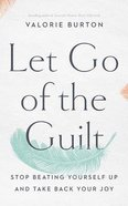Let Go of the Guilt: Stop Beating Yourself Up and Take Back Your Joy (5 Cds) CD