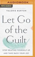 Let Go of the Guilt: Stop Beating Yourself Up and Take Back Your Joy (Mp3) CD