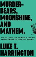 Murder-Bears, Moonshine, and Mayhem: Strange Stories From the Bible to Leave You Amused, Bemused, and (Hopefully) Informed (7 Cds) CD