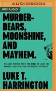 Murder-Bears, Moonshine, and Mayhem: Strange Stories From the Bible to Leave You Amused, Bemused, and (Hopefully) Informed (Mp3) CD