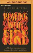 Playing With Fire: A Modern Investigation Into Demons, Exorcism, and Ghosts (Mp3) CD