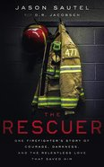 The Rescuer: One Firefighter's Story of Courage, Darkness, and the Relentless Love That Saved Him (4 Cds) CD