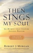 Then Sings My Soul: 52 Hymns That Inspire Joyous Prayer (4 Cds) CD