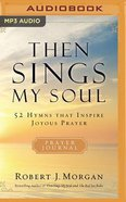 Then Sings My Soul: 52 Hymns That Inspire Joyous Prayer (Mp3) CD
