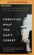 Forgiving What You Can't Forget: Discover How to Move On, Make Peace With Painful Memories, and Create a Life That's Beautiful Again (Unabridged, Mp3) CD