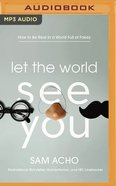 Let the World See You: How to Be Real in a World Full of Fakes (Mp3, Unabridged) CD