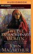 Twelve Extraordinary Women: How God Shaped Women of the Bible, and What He Wants to Do With You (Unabridged, Mp3) CD