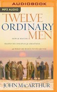Twelve Ordinary Men: How the Master Shaped His Disciples For Greatness, and What He Wants to Do With You (Unabridged, Mp3) CD