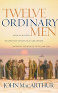 Twelve Ordinary Men: How the Master Shaped His Disciples For Greatness, and What He Wants to Do With You (Unabridged, 7 Cds) CD