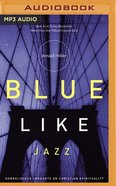 Blue Like Jazz: Nonreligious Thoughts on Christian Spirituality (Unabridged, Mp3) CD