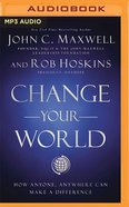 Change Your World: How Anyone, Anywhere Can Make a Difference (Unabridged Mp3) CD