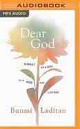 Dear God: Honest Prayers to a God Who Listens (Unabridged Mp3) CD