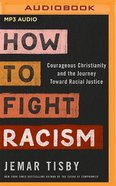 How to Fight Racism: Courageous Christianity and the Journey Toward Racial Justice (Unabridged Mp3) CD