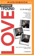 I Found Love: True Stories of Discovering Love, Belonging, and Friendship (Unabridged Mp3) CD