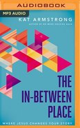 The In-Between Place: Where Jesus Changes Your Story (Unabridged Mp3) CD