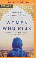 Women Who Risk: Secret Agents For Jesus in the Muslim World (Unabridged Mp3) CD