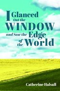 I Glanced Out the Window and Saw the Edge of the World Paperback
