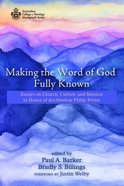 Making the Word of God Fully Known: Essays on Church, Culture, and Mission in Honor of Archbishop Philip Freier (Australian College Of Theology Monogr Paperback