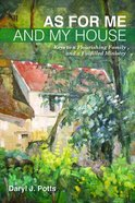 As For Me and My House: Keys to a Flourishing Family and a Fulfilled Ministry Paperback